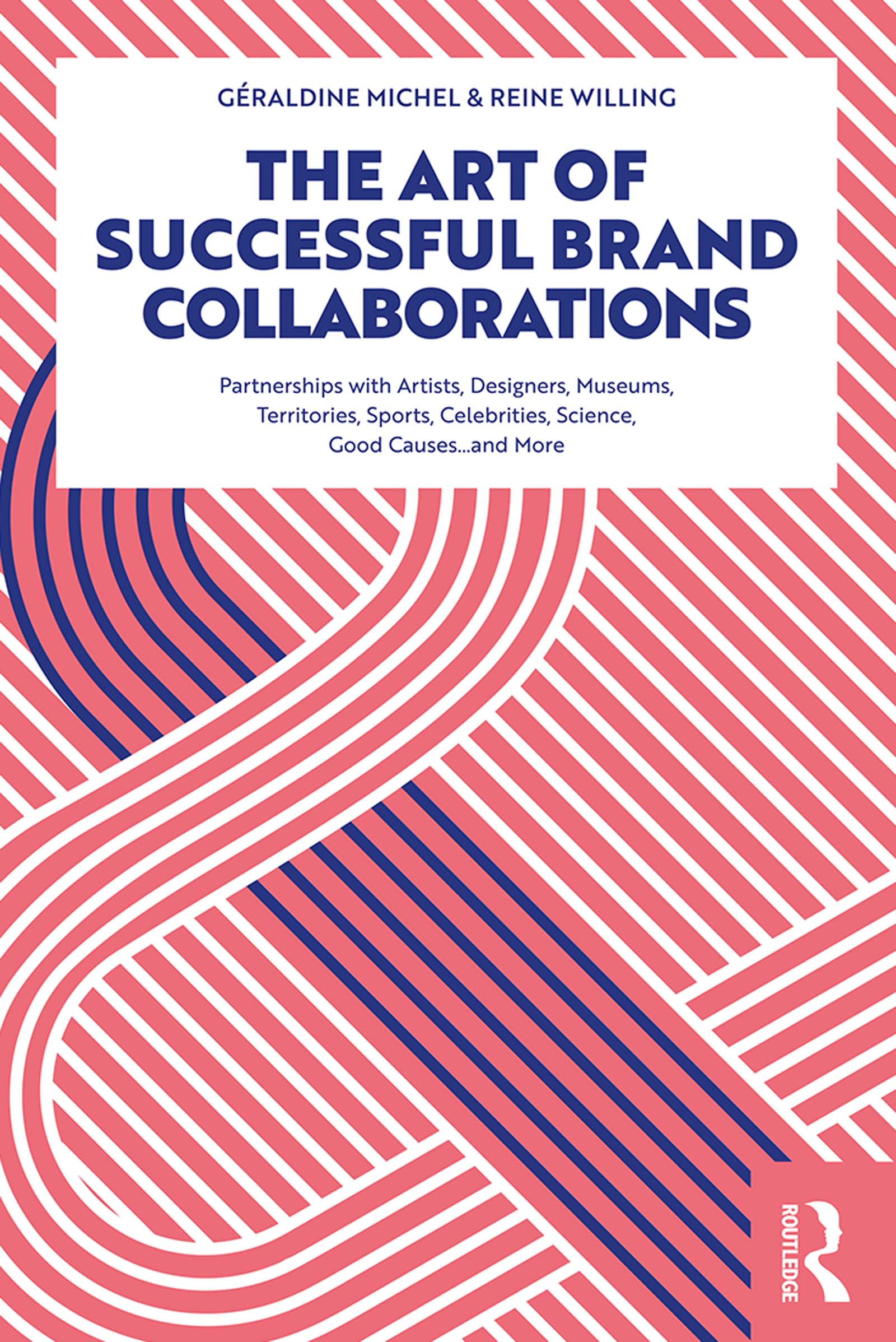 The Art of Successful Brand Collaborations: Partnerships with Artists, Designers, Museums, Territories, Sports, Celebrities, Science, Good Cause…and More book cover