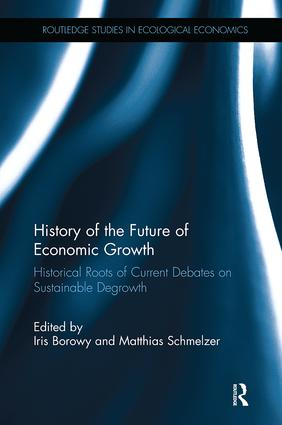 History of the Future of Economic Growth: Historical Roots of Current Debates on Sustainable Degrowth book cover