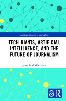 Tech Giants, Artificial Intelligence, and the Future of Journalism (Open Access): 1st Edition (Hardback) book cover