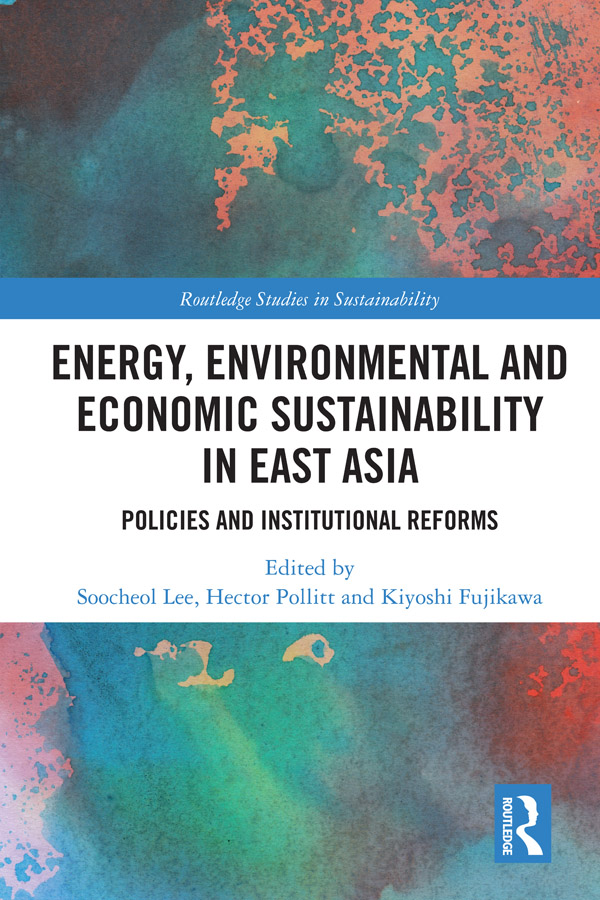 Energy, Environmental and Economic Sustainability in East Asia: Policies and Institutional Reforms, 1st Edition (Hardback) book cover