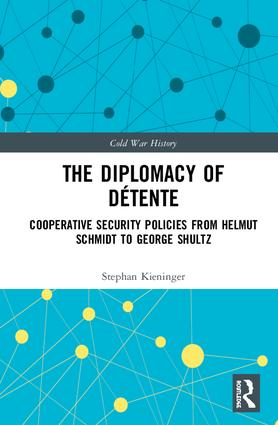 The Diplomacy of Détente: Cooperative Security Policies from Helmut Schmidt to George Shultz, 1st Edition (Hardback) book cover