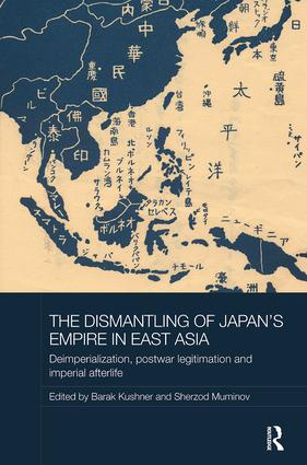 The Dismantling of Japan's Empire in East Asia: Deimperialization, Postwar Legitimation and Imperial Afterlife, 1st Edition (Paperback) book cover