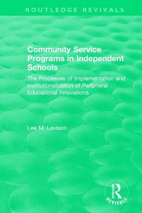 Community Service Programs in Independent Schools: The Processes of Implementation and Institutionalization of Peripheral Educational Innovations, 1st Edition (Hardback) book cover