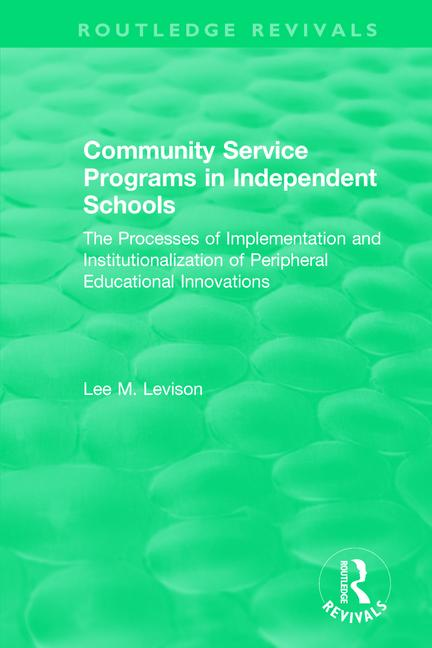 Community Service Programs in Independent Schools: The Processes of Implementation and Institutionalization of Peripheral Educational Innovations, 1st Edition (e-Book) book cover