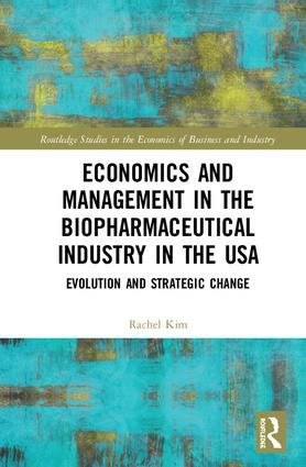 Economics and Management in the Biopharmaceutical Industry in the USA: Evolution and Strategic Change book cover