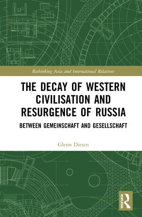 The Decay of Western Civilisation and Resurgence of Russia: Between Gemeinschaft and Gesellschaft, 1st Edition (Hardback) book cover