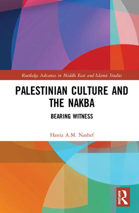 Palestinian Culture and the Nakba: Bearing Witness, 1st Edition (Hardback) book cover