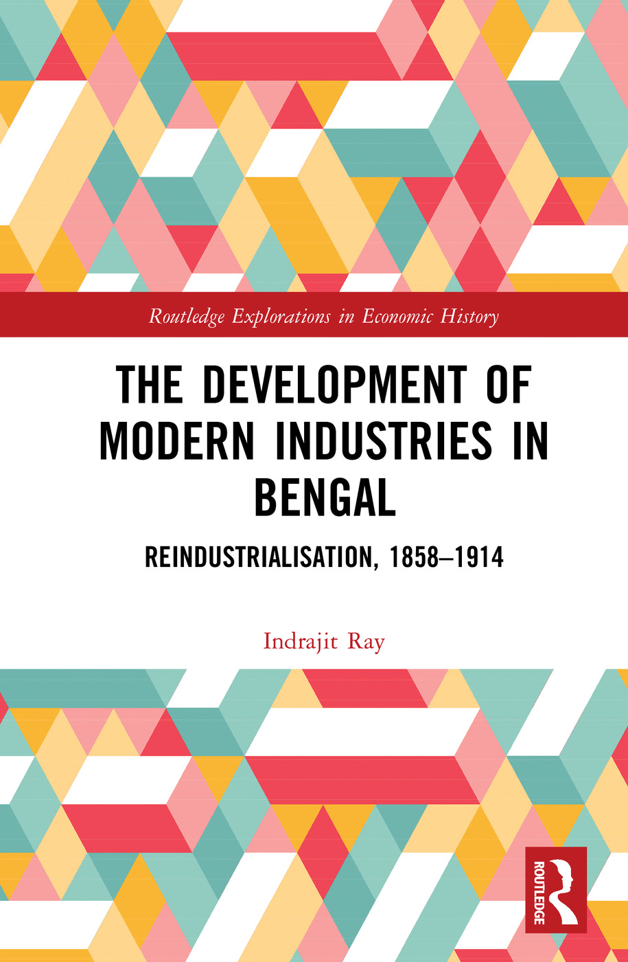 The Development of Modern Industries in Bengal: ReIndustrialisation, 1858–1914 book cover