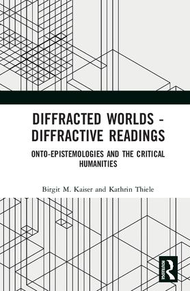 Diffracted Worlds - Diffractive Readings: Onto-Epistemologies and the Critical Humanities book cover