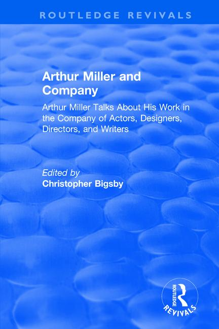 Routledge Revivals: Arthur Miller and Company (1990): Arthur Miller Talks About His Work in the Company of Actors, Designers, Directors, and Writers book cover