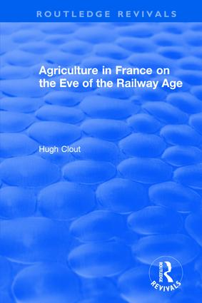 Routledge Revivals: Agriculture in France on the Eve of the Railway Age (1980): 1st Edition (Hardback) book cover