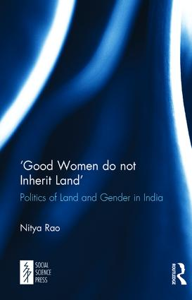 'Good Women do not Inherit Land': Politics of Land and Gender in India, 1st Edition (Hardback) book cover