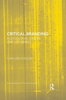 Critical Branding: Postcolonial Studies and the Market book cover