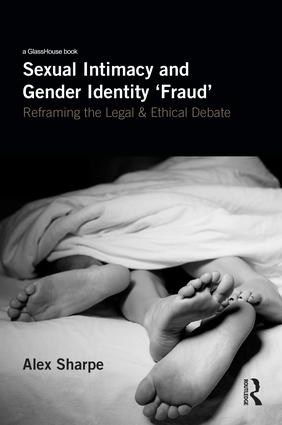 Sexual Intimacy and Gender Identity 'Fraud': Reframing the Legal and Ethical Debate, 1st Edition (Hardback) book cover