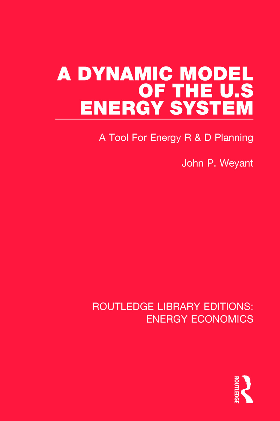 A Dynamic Model of the US Energy System: A Tool For Energy R & D Planning book cover