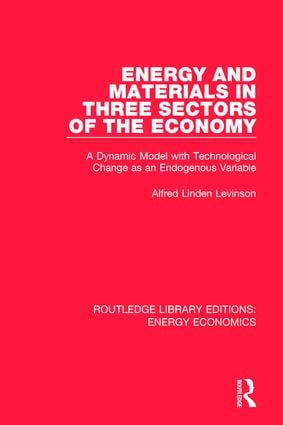 Energy and Materials in Three Sectors of the Economy: A Dynamic Model with Technological Change as an Endogenous Variable book cover