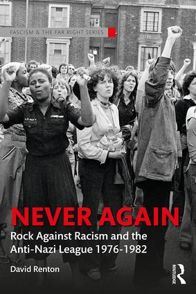 Never Again: Rock Against Racism and the Anti-Nazi League 1976-1982 book cover