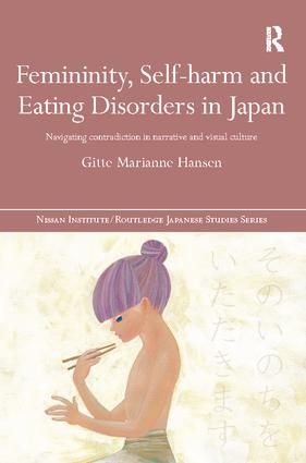 Femininity, Self-harm and Eating Disorders in Japan: Navigating contradiction in narrative and visual culture, 1st Edition (Paperback) book cover