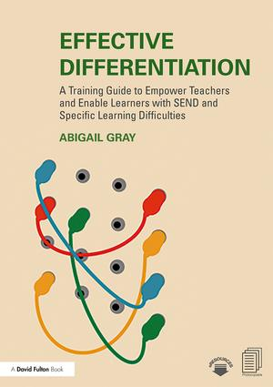 Effective Differentiation: A Training Guide to Empower Teachers and Enable Learners with SEND and Specific Learning Difficulties, 1st Edition (e-Book) book cover
