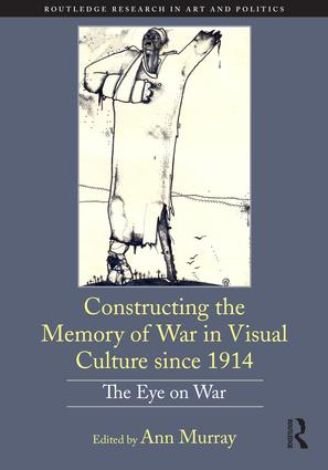 Constructing the Memory of War in Visual Culture since 1914: The Eye on War book cover