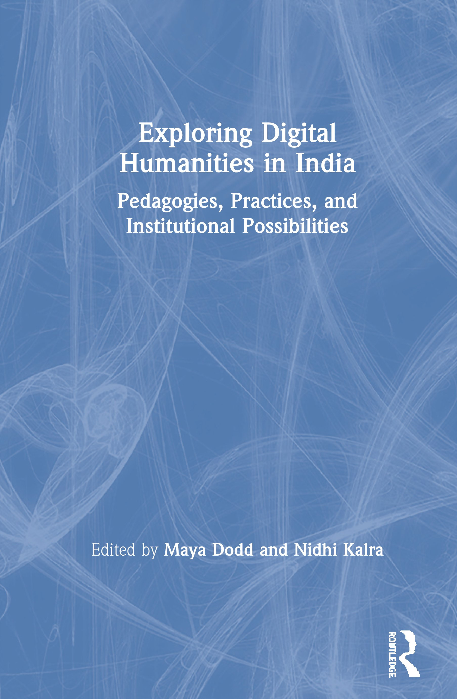 Exploring Digital Humanities in India: Pedagogies, Practices, and Institutional Possibilities book cover