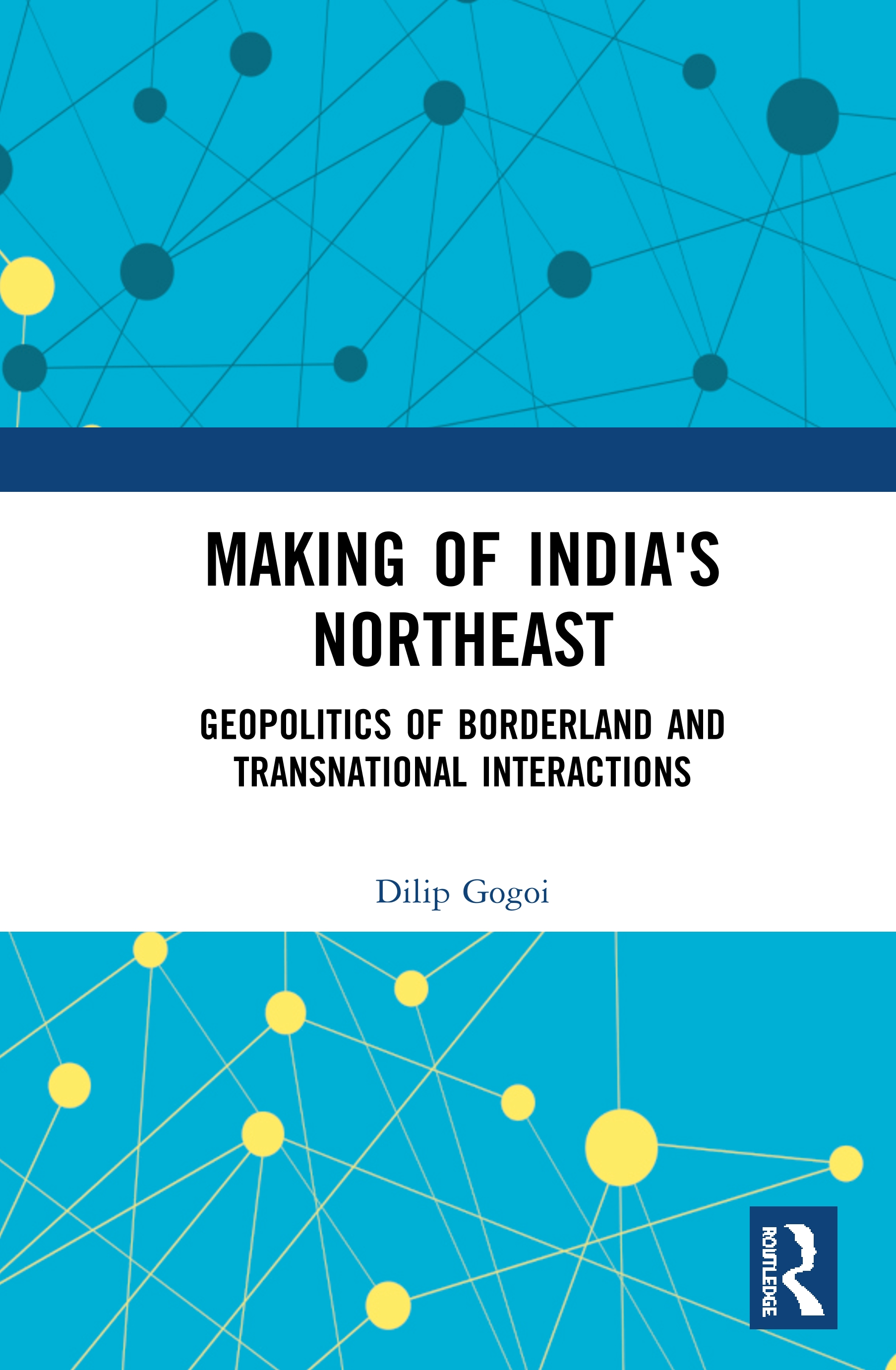 Making of India's Northeast: Geopolitics of Borderland and Transnational Interactions book cover
