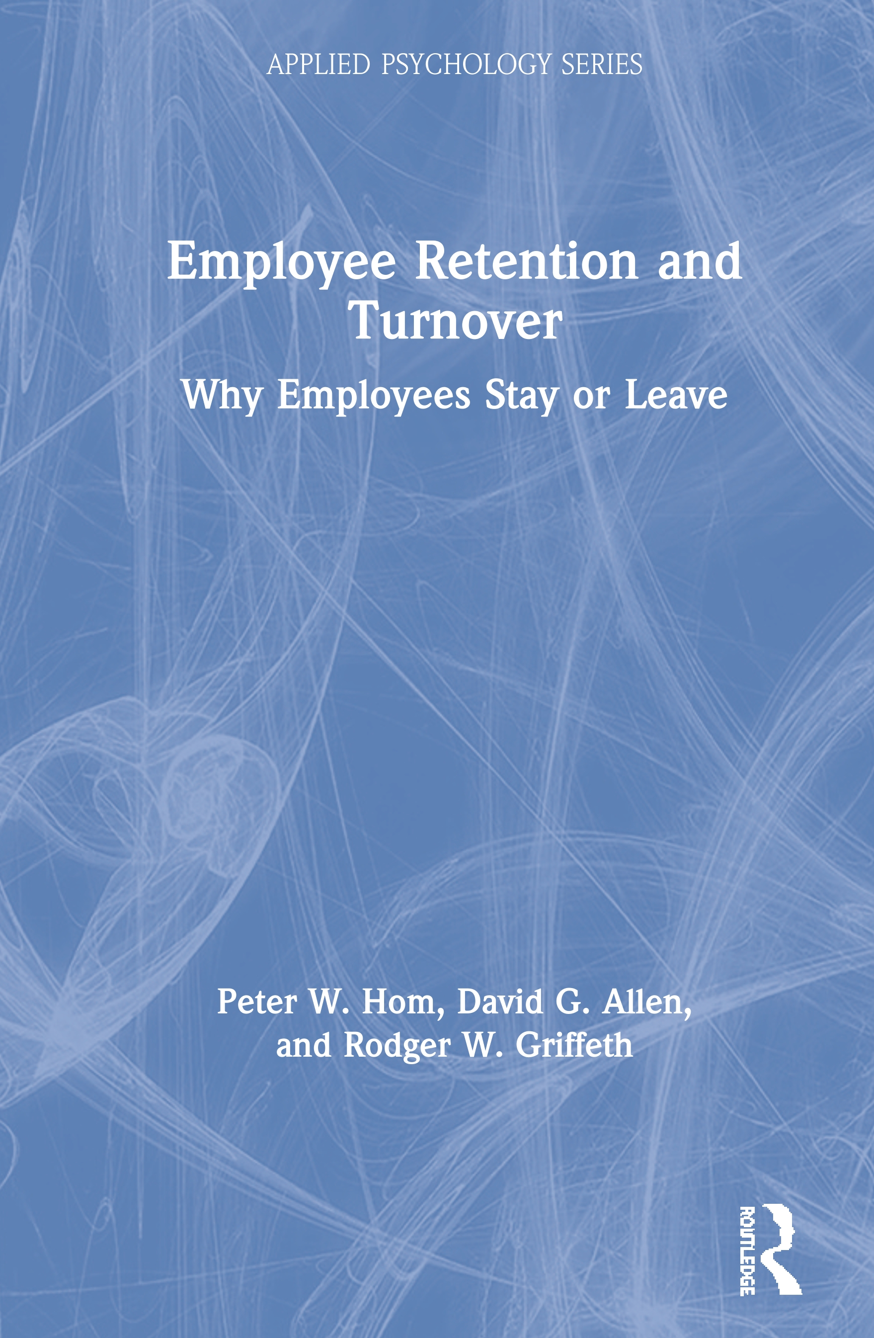 Employee Retention and Turnover: Why Employees Stay or Leave, 1st Edition (Paperback) book cover