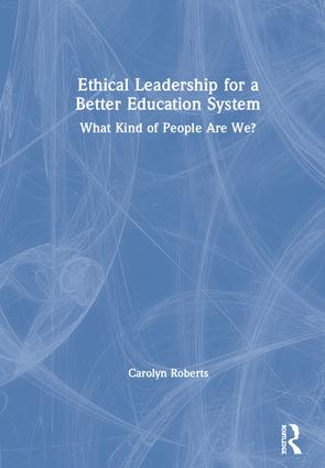 Ethical Leadership for a Better Education System: What Kind of People Are We?, 1st Edition (Hardback) book cover