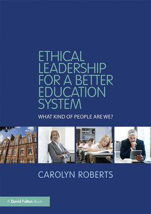 Ethical Leadership for a Better Education System: What Kind of People Are We?, 1st Edition (e-Book) book cover