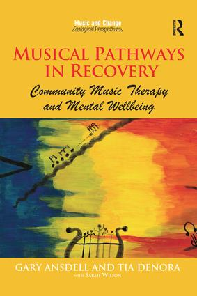 Musical Pathways in Recovery: Community Music Therapy and Mental Wellbeing, 1st Edition (Paperback) book cover