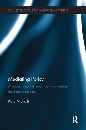 Mediating Policy: Greece, Ireland, and Portugal Before the Eurozone Crisis, 1st Edition (Paperback) book cover