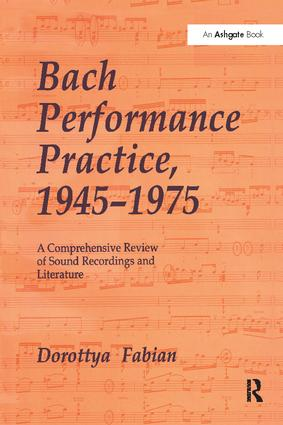 Bach Performance Practice, 1945–1975: A Comprehensive Review of Sound Recordings and Literature, 1st Edition (Paperback) book cover