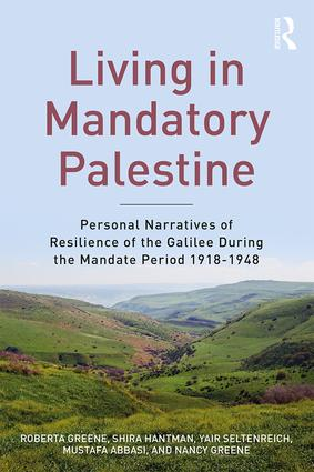 Living in Mandatory Palestine: Personal Narratives of Resilience of the Galilee during the Mandate Period 1918–1948, 1st Edition (Paperback) book cover