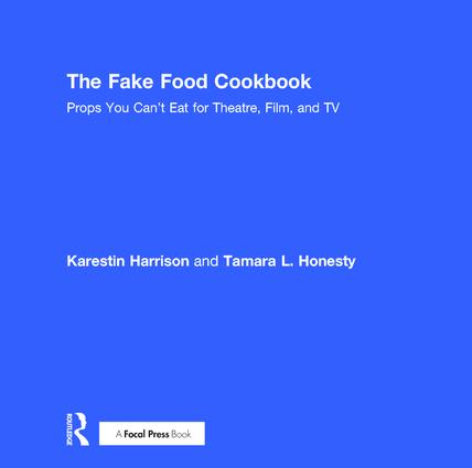 The Fake Food Cookbook: Props You Can't Eat for Theatre, Film, and TV, 1st Edition (Hardback) book cover
