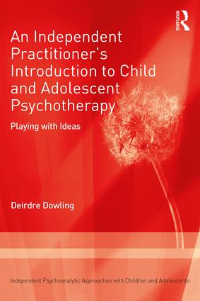 An Independent Practitioner's Introduction to Child and Adolescent Psychotherapy: Playing with Ideas book cover