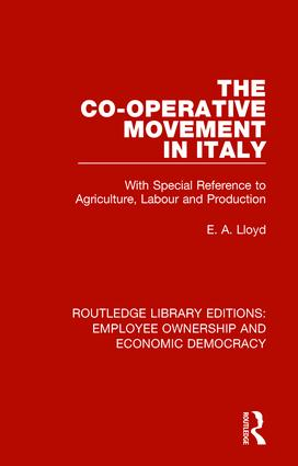 The Co-operative Movement in Italy: With Special Reference to Agriculture, Labour and Production book cover