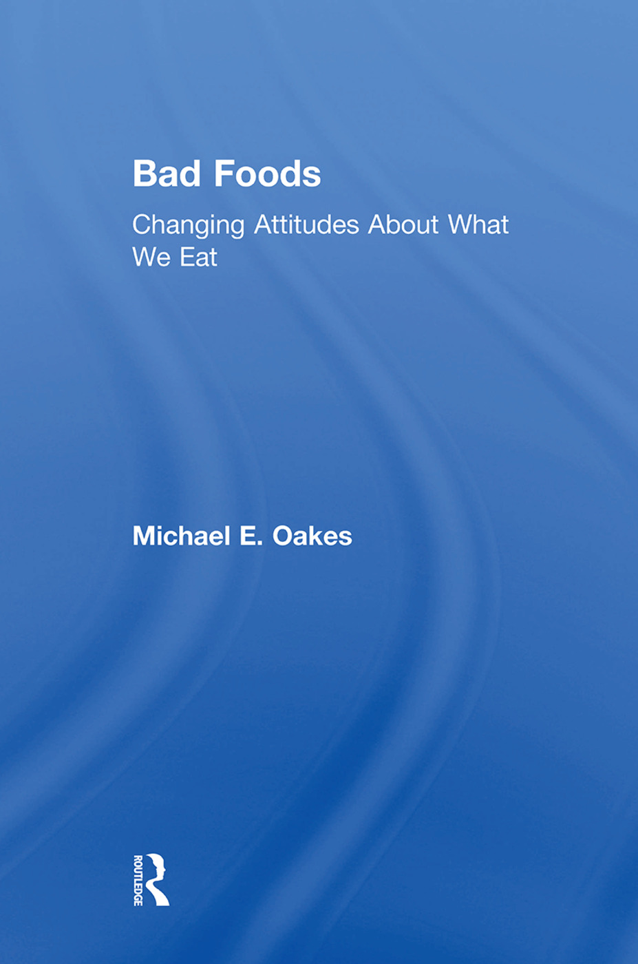 Bad Foods: Changing Attitudes About What We Eat, 1st Edition (Paperback) book cover