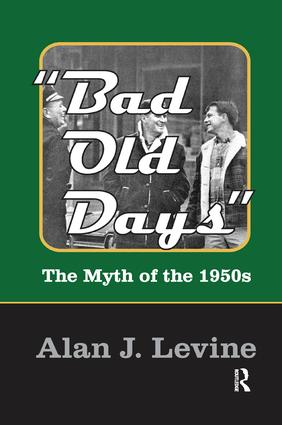 Bad Old Days: The Myth of the 1950s, 1st Edition (Paperback) book cover