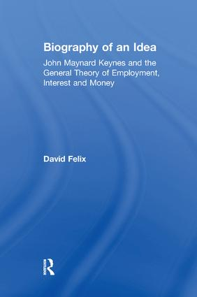 Biography of an Idea: John Maynard Keynes and the General Theory of Employment, Interest and Money book cover