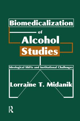 Biomedicalization of Alcohol Studies: Ideological Shifts and Institutional Challenges, 1st Edition (Paperback) book cover