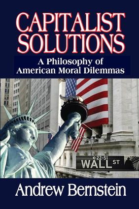 Capitalist Solutions: A Philosophy of American Moral Dilemmas, 1st Edition (Paperback) book cover