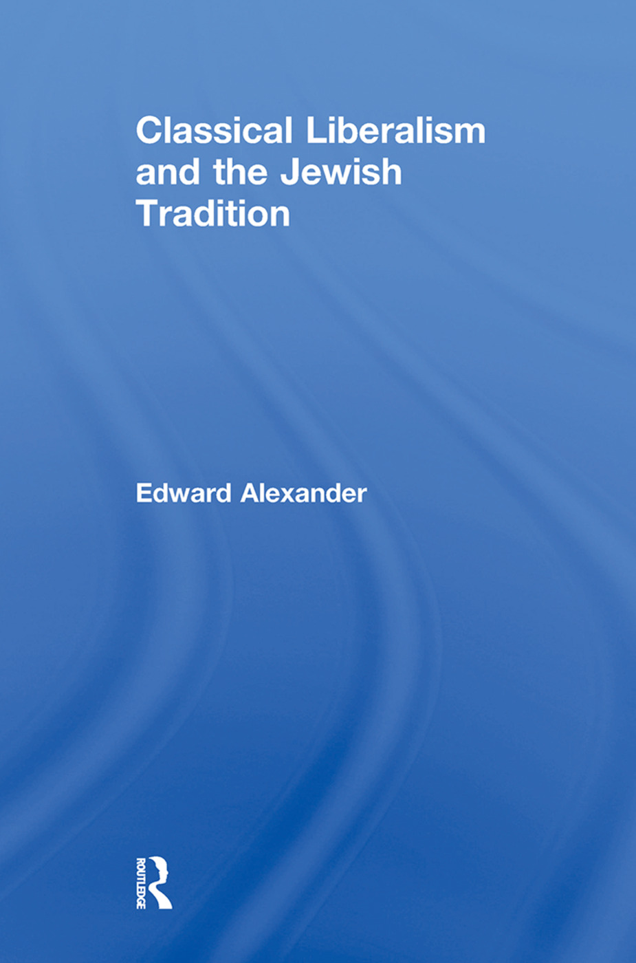 Classical Liberalism and the Jewish Tradition: 1st Edition (Paperback) book cover