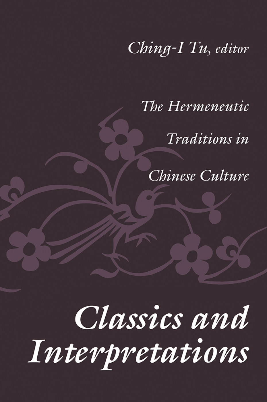 Classics and Interpretations: The Hermeneutic Traditions in Chinese Culture, 1st Edition (Paperback) book cover