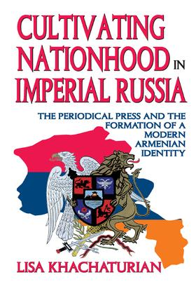 Cultivating Nationhood in Imperial Russia: The Periodical Press and the Formation of a Modern Armenian Identity, 1st Edition (Paperback) book cover