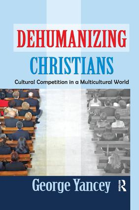 Dehumanizing Christians: Cultural Competition in a Multicultural World, 1st Edition (Paperback) book cover