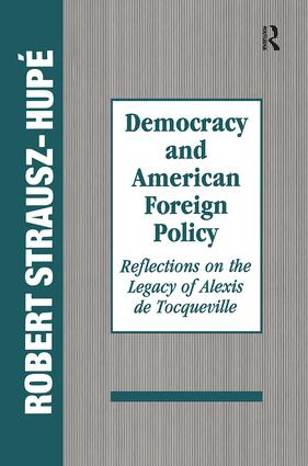 Democracy and American Foreign Policy: Reflections on the Legacy of Tocqueville, 1st Edition (Paperback) book cover