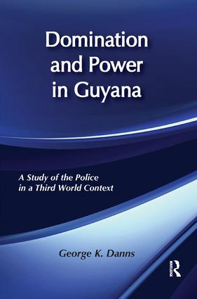 Domination and Power in Guyana: Study of the Police in a Third World Context, 1st Edition (Paperback) book cover