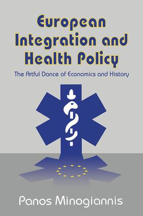 European Integration and Health Policy: The Artful Dance of Economics and History, 1st Edition (Paperback) book cover