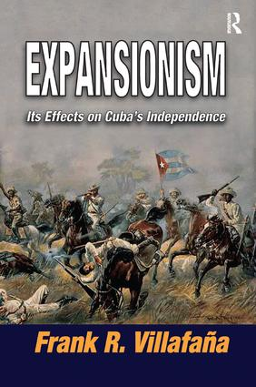 Expansionism: Its Effects on Cuba's Independence, 1st Edition (Paperback) book cover
