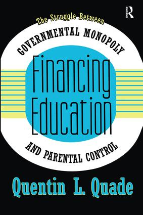 Financing Education: The Struggle between Governmental Monopoly and Parental Control, 1st Edition (Paperback) book cover